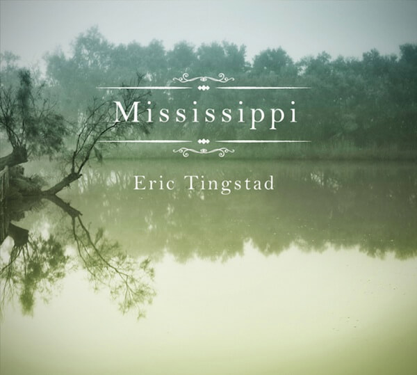 Cover of Eric Tingstad new CD titled Mississippi. erictingstad.com
