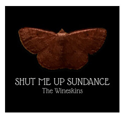 Shut Me Up Sundance CD by The Wineskins