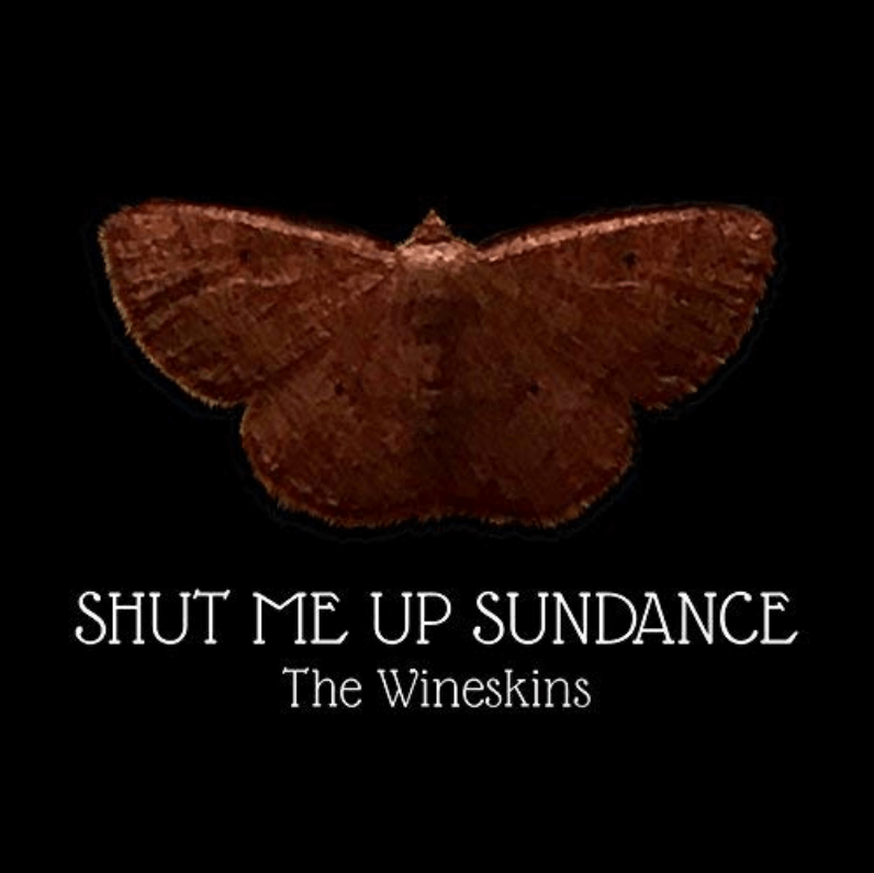 "The Wineskins new ""Shut Me Up Sundance"" – A Review"
